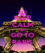 KEEP CALM AND GO TO PARIS - Personalised Poster A4 size