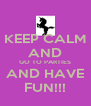 KEEP CALM AND GO TO PARTIES AND HAVE FUN!!! - Personalised Poster A4 size