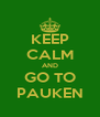 KEEP CALM AND GO TO PAUKEN - Personalised Poster A4 size