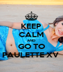 KEEP CALM AND GO TO PAULETTE XV  - Personalised Poster A4 size