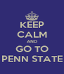 KEEP CALM AND GO TO PENN STATE - Personalised Poster A4 size