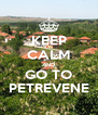 KEEP CALM AND GO TO PETREVENE - Personalised Poster A4 size