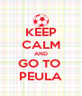 KEEP CALM AND GO TO  PEULA - Personalised Poster A4 size