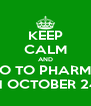 KEEP CALM AND GO TO PHARMA ON OCTOBER 24th - Personalised Poster A4 size