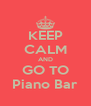 KEEP CALM AND GO TO Piano Bar - Personalised Poster A4 size