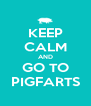 KEEP CALM AND GO TO PIGFARTS - Personalised Poster A4 size