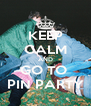 KEEP CALM AND GO TO  PIN PARTY - Personalised Poster A4 size