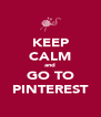 KEEP CALM and GO TO PINTEREST - Personalised Poster A4 size