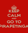 KEEP CALM AND GO TO PIRAPETINGA - Personalised Poster A4 size
