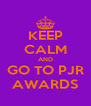 KEEP CALM AND GO TO PJR AWARDS - Personalised Poster A4 size