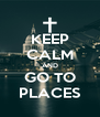 KEEP CALM AND GO TO PLACES - Personalised Poster A4 size