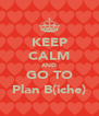 KEEP CALM AND GO TO Plan B(iche) - Personalised Poster A4 size