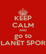 KEEP CALM AND go to PLANET SPORT - Personalised Poster A4 size