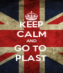 KEEP CALM AND GO TO  PLAST - Personalised Poster A4 size
