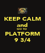 KEEP CALM and GO TO  PLATFORM 9 3/4 - Personalised Poster A4 size
