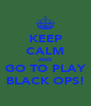 KEEP CALM AND GO TO PLAY BLACK OPS! - Personalised Poster A4 size