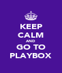 KEEP CALM AND GO TO PLAYBOX - Personalised Poster A4 size