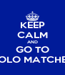 KEEP CALM AND GO TO POLO MATCHES - Personalised Poster A4 size