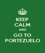 KEEP CALM AND GO TO PORTEZUELO - Personalised Poster A4 size