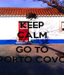 KEEP CALM AND GO TO PORTO COVO - Personalised Poster A4 size