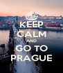 KEEP CALM AND GO TO PRAGUE - Personalised Poster A4 size