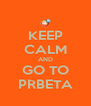 KEEP CALM AND GO TO PRBETA - Personalised Poster A4 size