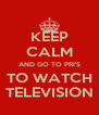 KEEP CALM AND GO TO PRI'S TO WATCH TELEVISION - Personalised Poster A4 size