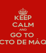 KEEP CALM AND GO TO  PROJECTO DE MÁQUINAS - Personalised Poster A4 size