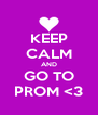KEEP CALM AND GO TO PROM <3 - Personalised Poster A4 size