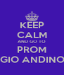 KEEP CALM AND GO TO PROM COLEGIO ANDINO 2013 - Personalised Poster A4 size