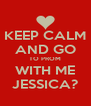 KEEP CALM AND GO TO PROM WITH ME JESSICA? - Personalised Poster A4 size