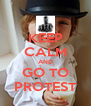 KEEP CALM AND GO TO PROTEST - Personalised Poster A4 size
