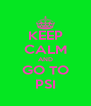 KEEP CALM AND GO TO PSI - Personalised Poster A4 size