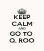 KEEP CALM AND GO TO  Q. ROO - Personalised Poster A4 size