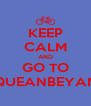 KEEP CALM AND GO TO QUEANBEYAN - Personalised Poster A4 size