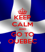 KEEP CALM AND GO TO QUEBEC - Personalised Poster A4 size