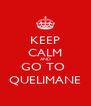 KEEP CALM AND GO TO  QUELIMANE - Personalised Poster A4 size