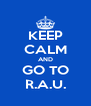 KEEP CALM AND GO TO R.A.U. - Personalised Poster A4 size