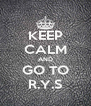 KEEP CALM AND GO TO R.Y.S - Personalised Poster A4 size