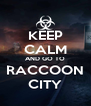 KEEP CALM AND GO TO RACCOON CITY - Personalised Poster A4 size