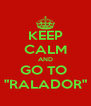"KEEP CALM AND GO TO  ""RALADOR"" - Personalised Poster A4 size"