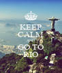 KEEP CALM AND GO TO RIO - Personalised Poster A4 size