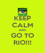 KEEP CALM AND GO TO RIO!!! - Personalised Poster A4 size