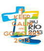 KEEP CALM AND GO TO RIO 2013 - Personalised Poster A4 size