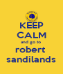 KEEP CALM and go to  robert  sandilands - Personalised Poster A4 size