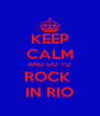 KEEP CALM AND GO TO ROCK  IN RIO - Personalised Poster A4 size