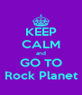 KEEP CALM and GO TO Rock Planet - Personalised Poster A4 size
