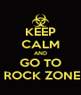 KEEP CALM AND GO TO  ROCK ZONE - Personalised Poster A4 size