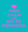 KEEP CALM AND GO TO ROMANZA - Personalised Poster A4 size