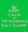 KEEP CALM AND GO TO ROSMARINS DAY CAMP - Personalised Poster A4 size